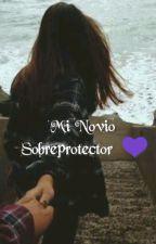 Mi Novio Sobreprotector by arelyavelino_1D