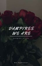Vampires We Are (Completed) by btscherrykiwi