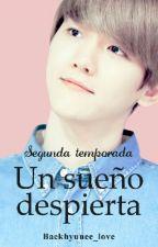 Un sueño despierta (Segunda Temporada) Baekhyun (PAUSADA) by Baekhyunee_love
