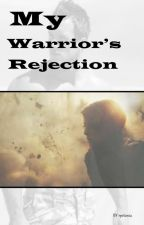 A Warrior's Rejection by rpetunia