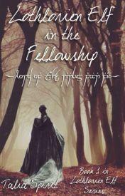 Lothlorien Elf in the Fellowship (Lord of the Rings Fan Fic) by TaliaSpirit
