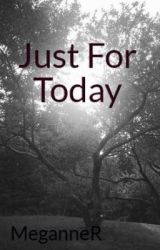 Just For Today by MeganneR