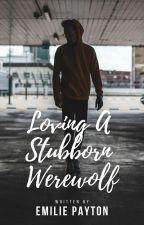 Loving A Stubborn Werewolf (BoyxBoy) - Book 4 by boyxboyuser