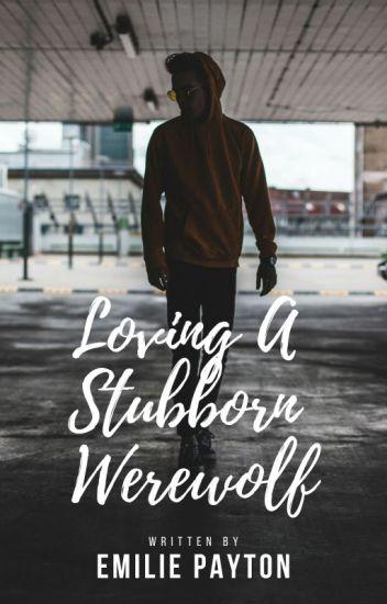 Loving A Stubborn Werewolf (BoyxBoy)