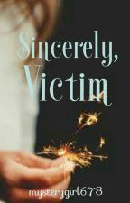 Sincerely Victim  by mysterygirl678