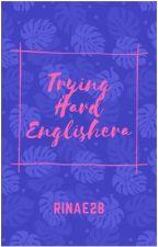 Trying Hard Englishera #Wattys2016 by Rinae28