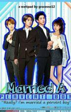 Married a Pervert Boy [ChanHunBaek] by gracesoo12