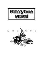 ✨ Nobody Loves Michael. ✨ [ONE SHOOT - COMPLETO.] by Deja_Akihiko