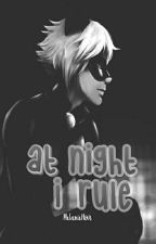 At Night I Rule (Chat Noir/Adrien Y Tu) Book #1  | TERMINADA | by MelanieNoir