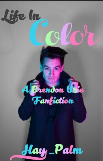 Life In Color: A Brendon Urie Fanfiction