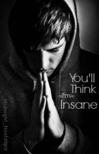 You'll Think I'm Insane by Noctis-