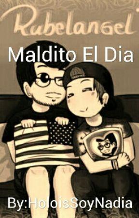 Maldito El Dia by HoloisSoyNadia