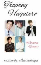 Tropang Hugutero #MgaGwapongHugutero by journialisqui