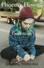 Phoenix Howell- Dan's Sister  by lovesick_memories