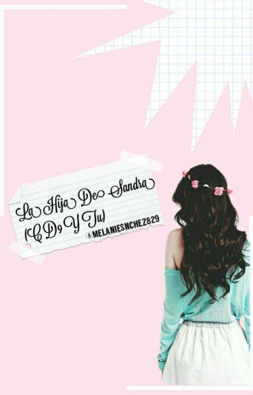 La Hija De Sandra(CD9 Y Tu)