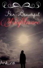 Her Beautiful Nightmare by And_ria