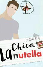 La Chica Nutella. [EDITANDO] by Stupid_Fuck