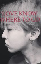 Love Know Where to Go (18+)  by hyehyoon