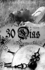 30 Dias (Em pausa) by AmandaMartins596