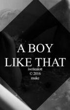 A BOY LIKE THAT {muke} by iwritealott