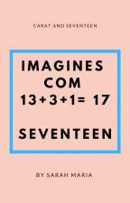 IMAGINES COM 13+3+1= 17/ SEVENTEEN by Saret10