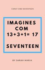 IMAGINES COM 13+3+1= 17/ SEVENTEEN by Saret10