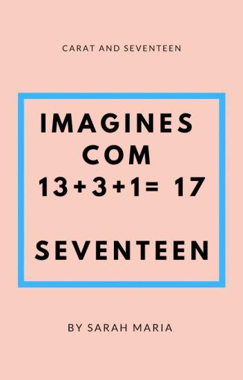 IMAGINES COM 13+3+1= 17/ SEVENTEEN