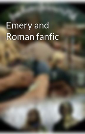 Emery and Roman fanfic by blondegirl713