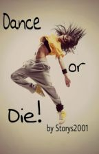 Dance or Die! by MusicIsMyBoyfriend1