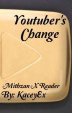 Youtuber's change (mithzan x reader) by KaceyEx
