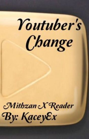Youtuber's change (mithzan x reader)