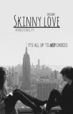 Skinny Love { Kiingtong FF } by idkcube