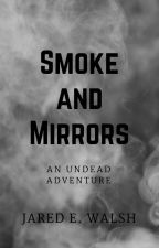 Smoke and Mirrors: An Undead Adventure by Man_Rice