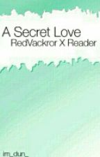 A Secret Love... (RedVacktor X Reader) by blurry_gracee