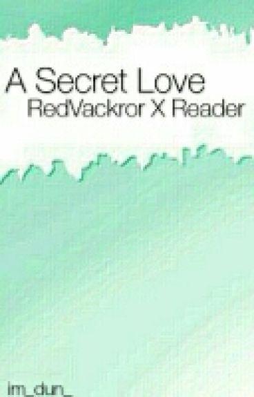 A Secret Love... (RedVacktor X Reader)