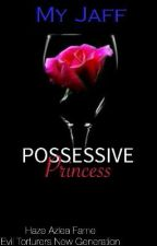 Possessive Princess #Wattys2017 (COMPLETED) by MyJaff