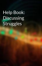 Help Book: Discussing Struggles by TopBadass