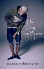 The Day Chris Brown Died. by konfuzedbhristopher