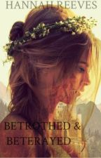 Betrothed & Betrayed (ON HOLD) by H_M_Crawford