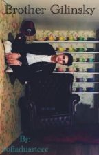 Brother Gilinsky: Sometimes The Unwanted Happens by SofiaDuarteee