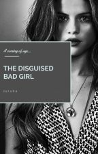 The Disguised Bad Girl by Heartbreaker99_