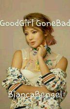 GoodGirl Gone Bad[Complete] by BiancaRengel