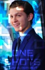 Tom Holland|OneShots by LovelyRomanoff