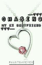 Chasing My Ex-Bestfriend by PhantomXeven