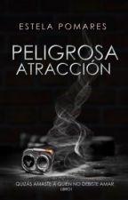 Peligrosa Atracción I.(Sin editar)  by Estela2610