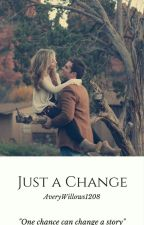 Just a Change by AveryWillows1208