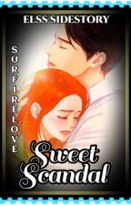 SWEET SCANDAL( ELSS SIDESTORY) by SurfireLove