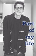 Part of my life - A Finn Harries fanfic by Chapter_One