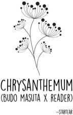 Chrysanthemum (Budo Masuta x Reader) by -Startear