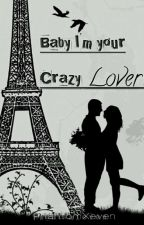 Baby I'm, Your Crazy Lover ❤ by PhantomXeven